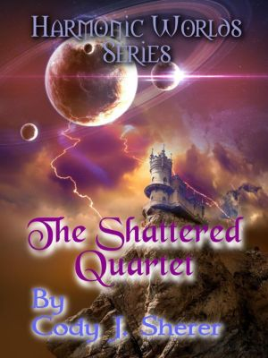 Harmonic Worlds: The Shattered Quartet (Harmonic Worlds, #1), Cody J. Sherer