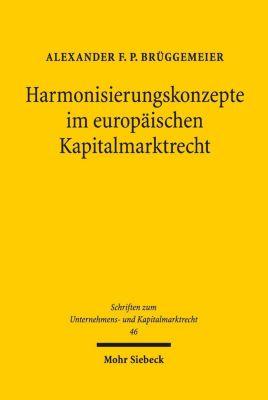 Harmonisierungskonzepte im europäischen Kapitalmarktrecht, Alexander F. P. Brüggemeier