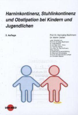 Harninkontinenz, Stuhlinkontinenz und Obstipation bei Kindern und Jugendlichen, Hannsjörg Bachmann, Martin Classen