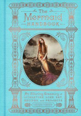 Harper Design: The Mermaid Handbook, Carolyn Turgeon