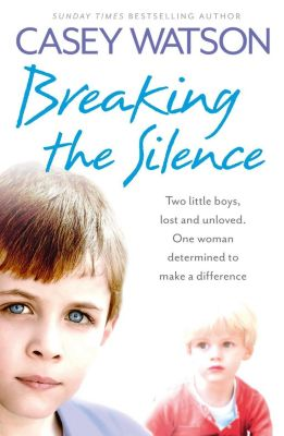 Harper Element: Breaking the Silence: Two little boys, lost and unloved. One foster carer determined to make a difference., Casey Watson