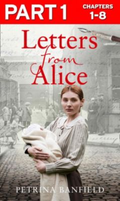 Harper Element: Letters from Alice: Part 1 of 3: A tale of hardship and hope. A search for the truth., Petrina Banfield