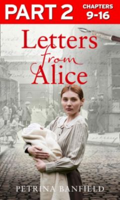 Harper Element: Letters from Alice: Part 2 of 3: A tale of hardship and hope. A search for the truth., Petrina Banfield