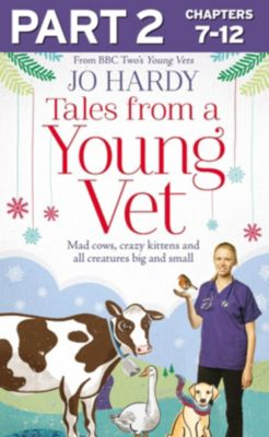 Harper Element: Tales from a Young Vet: Part 2 of 3: Mad cows, crazy kittens, and all creatures big and small, Caro Handley, Jo Hardy