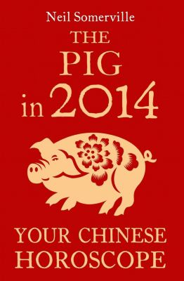 Harper Element: The Pig in 2014: Your Chinese Horoscope, Neil Somerville