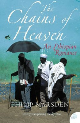 Harper Perennial: The Chains of Heaven: An Ethiopian Romance, Philip Marsden