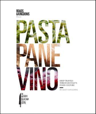 Harper Wave/Anthony Bourdain: Pasta, Pane, Vino, Matt Goulding