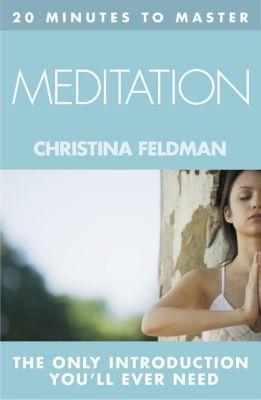 HarperCollins: 20 MINUTES TO MASTER ... MEDITATION, Christina Feldman