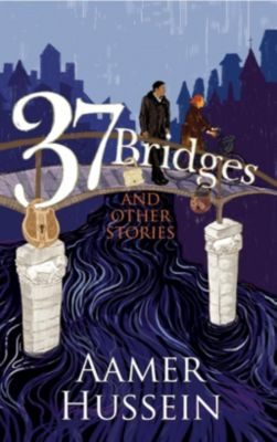 Harpercollins: 37 Bridges and Other Stories, Aamer Hussein