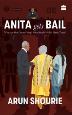 HarperCollins: Anita Gets Bail: What Are Our Courts Doing? What Should We Do About Them?, Arun Shourie