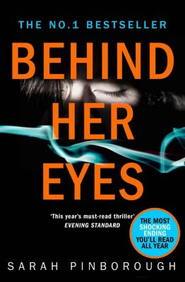 HarperCollins: Behind Her Eyes: The Sunday Times #1 best selling psychological thriller, Sarah Pinborough