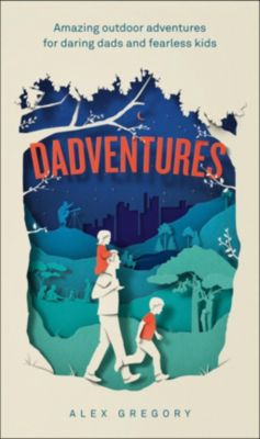 HarperCollins: Dadventures: Amazing Outdoor Adventures for Daring Dads and Fearless Kids, Alex Gregory