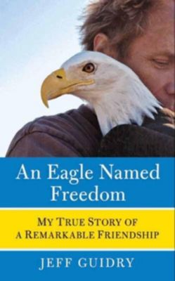 HarperCollins e-books: An Eagle Named Freedom, Jeff Guidry