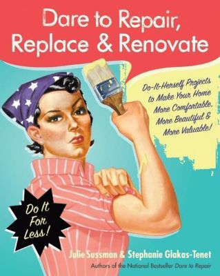 HarperCollins e-books: Dare to Repair, Replace & Renovate, Julie Sussman, Stephanie Glakas-Tenet