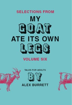 HarperCollins e-books: Selections from My Goat Ate Its Own Legs, Volume Six, Alex Burrett