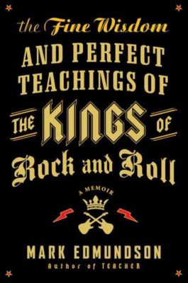 HarperCollins e-books: The Fine Wisdom and Perfect Teachings of the Kings of Rock and Roll, Mark Edmundson