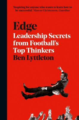 HarperCollins: Edge: Leadership Secrets from Footballs's Top Thinkers, Ben Lyttleton