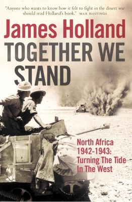 HarperCollins Entertainment: Together We Stand: North Africa 1942-1943: Turning the Tide in the West, James Holland