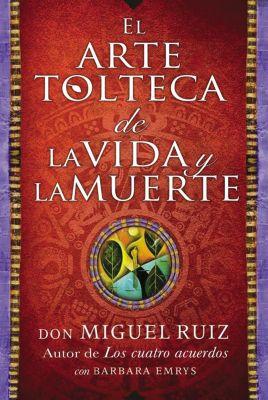 HarperCollins Espanol: arte tolteca de la vida y la muerte (The Toltec Art of Life and Death - Spanish, Don Miguel Ruiz
