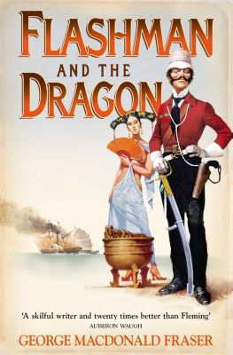 HarperCollins: Flashman and the Dragon (The Flashman Papers, Book 10), George MacDonald Fraser