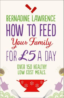 HarperCollins: How to Feed Your Family for £5 a Day, Bernadine Lawrence