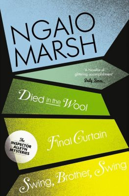 HarperCollins: Inspector Alleyn 3-Book Collection 5: Died in the Wool, Final Curtain, Swing Brother Swing, Ngaio Marsh