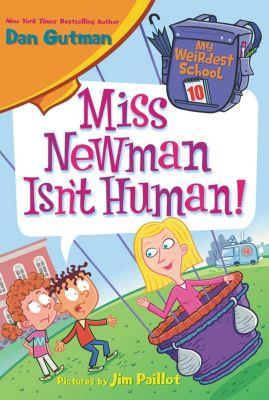 HarperCollins: My Weirdest School #10: Miss Newman Isn't Human!, Dan Gutman