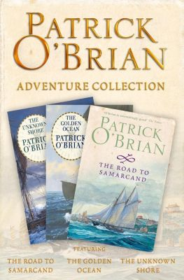 HarperCollins: Patrick O'Brian 3-Book Adventure Collection: The Road to Samarcand, The Golden Ocean, The Unknown Shore, Patrick O'Brian