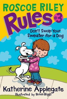 HarperCollins: Roscoe Riley Rules #3: Don't Swap Your Sweater for a Dog, Katherine Applegate