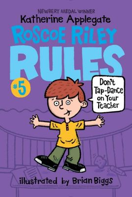 HarperCollins: Roscoe Riley Rules #5: Don't Tap-Dance on Your Teacher, Katherine Applegate