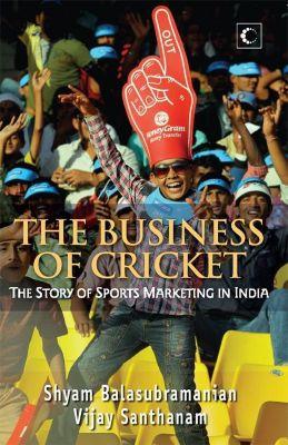 Harpercollins: The Business Of Cricket : The Story Of Sports Marketing In India, Balasubramanian Shyam, Santhanam Vijay
