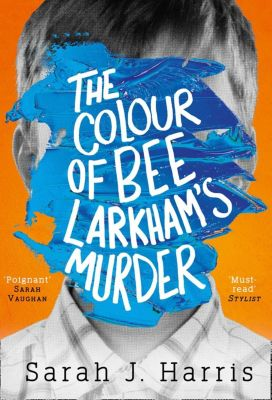 HarperCollins: The Colour of Bee Larkham's Murder: An extraordinary, funny and uplifting debut, Sarah J. Harris
