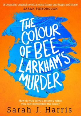 HarperCollins: The Colour of Bee Larkham's Murder: An extraordinary, gripping and uplifting debut, Sarah J. Harris