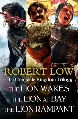 HarperCollins: The Complete Kingdom Trilogy: The Lion Wakes, The Lion at Bay, The Lion Rampant, Robert Low