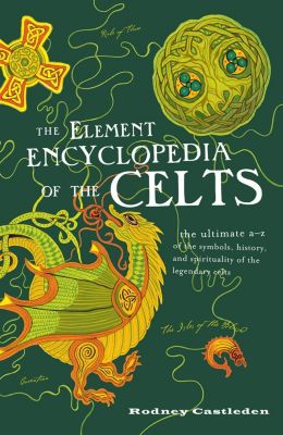 HarperCollins: The Element Encyclopedia of the Celts, Rodney Castleden
