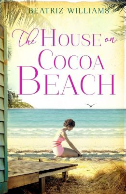 HarperCollins: The House on Cocoa Beach: A sweeping epic love story, perfect for fans of historical romance, Beatriz Williams