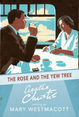 HarperCollins: The Rose and the Yew Tree, Agatha Christie, Mary Westmacott