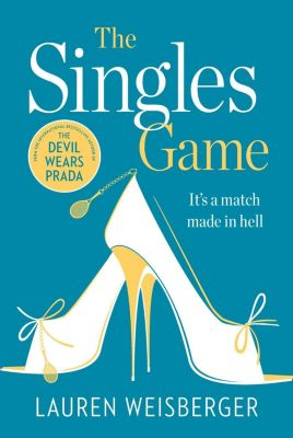 HarperCollins: The Singles Game: Secrets and scandal, the smash hit read of the summer, Lauren Weisberger