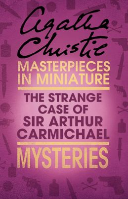 HarperCollins: The Strange Case of Sir Arthur Carmichael: A Hercule Poirot Short Story, Agatha Christie