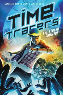 HarperCollins: Time Tracers: The Stolen Summers, Annabeth Bondor-Stone, Connor White