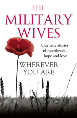 HarperCollins: Wherever You Are: The Military Wives: Our true stories of heartbreak, hope and love, The Military Wives