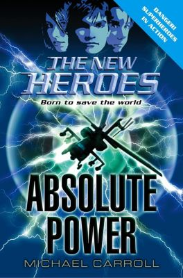 HarperCollinsChildren'sBooks: Absolute Power (The New Heroes, Book 3), Michael Carroll