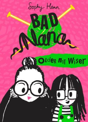 HarperCollinsChildren'sBooks: Older Not Wiser (Bad Nana), Sophy Henn