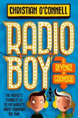HarperCollinsChildren'sBooks: Radio Boy and the Revenge of Grandad (Radio Boy, Book 2), Christian O'Connell
