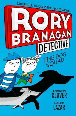 HarperCollinsChildren'sBooks: The Dog Squad (Rory Branagan (Detective), Book 2), Andrew Clover