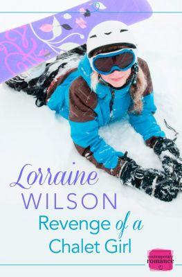 HarperFiction - E-books - HarperImpulse: Revenge of a Chalet Girl: (A Novella) (Ski Season, Book 3), Lorraine Wilson