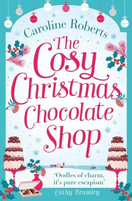 HarperImpulse: The Cosy Christmas Chocolate Shop: The perfect, feel good romantic comedy to curl up with this Christmas!, Caroline Roberts