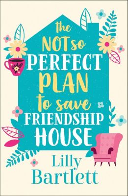 HarperImpulse: The Not So Perfect Plan to Save Friendship House: A heartwarming,uplifting comedy about friendship, community and love, Lilly Bartlett