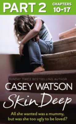 HarperNonFiction - E-books - General: Skin Deep: Part 2 of 3: All she wanted was a mummy, but was she too ugly to be loved?, Casey Watson