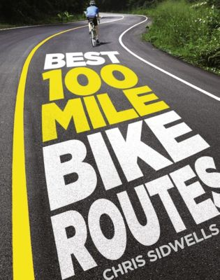 HarperNonFiction - E-books - Sport: Best 100-Mile Bike Routes, Chris Sidwells